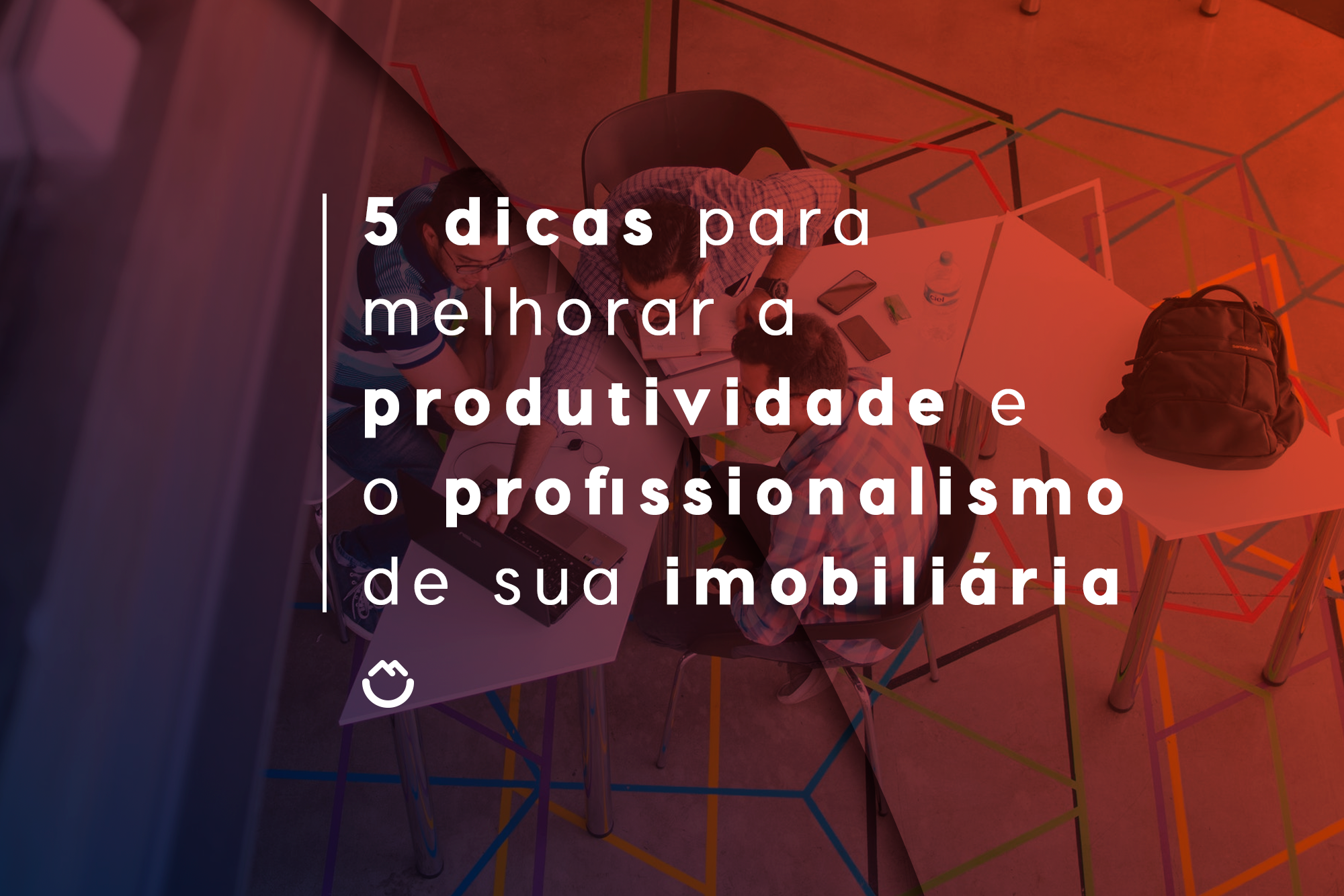 5 dicas para melhorar a produtividade e o profissionalismo de sua imobiliária