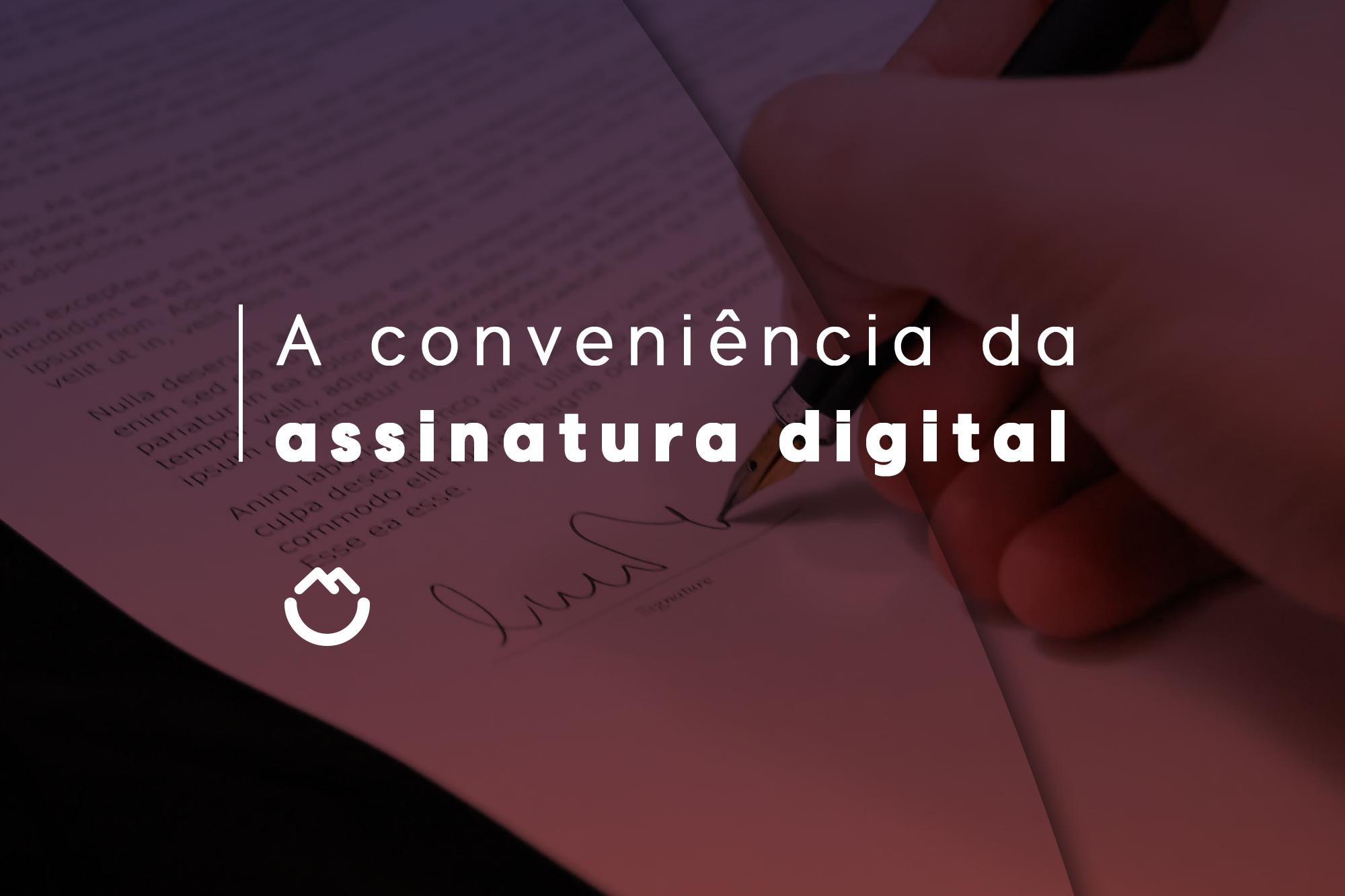 A conveniência da assinatura digital