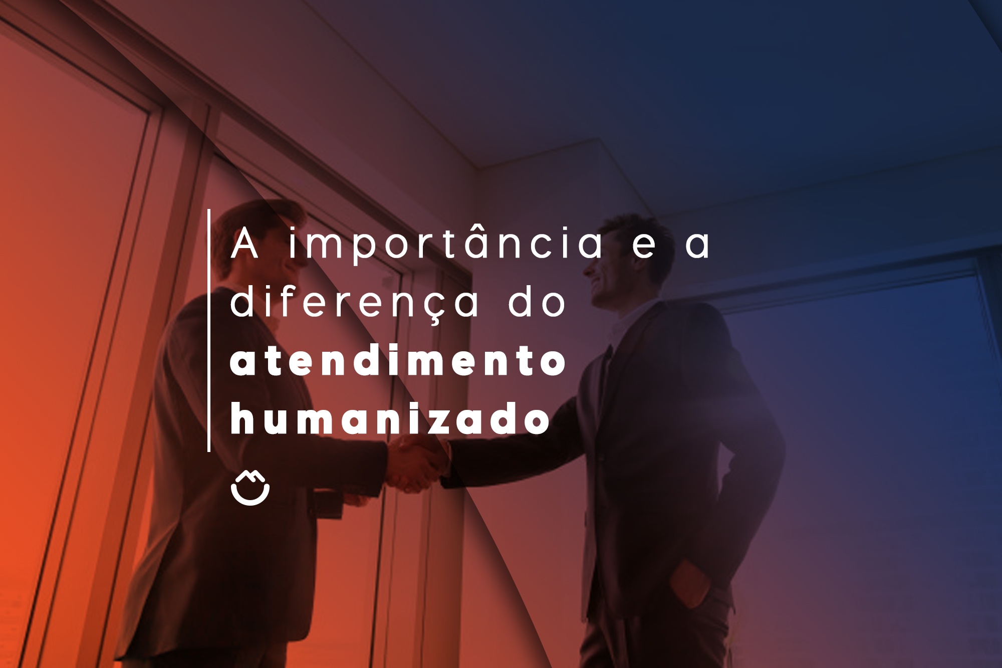 A importância e a diferença do atendimento humanizado