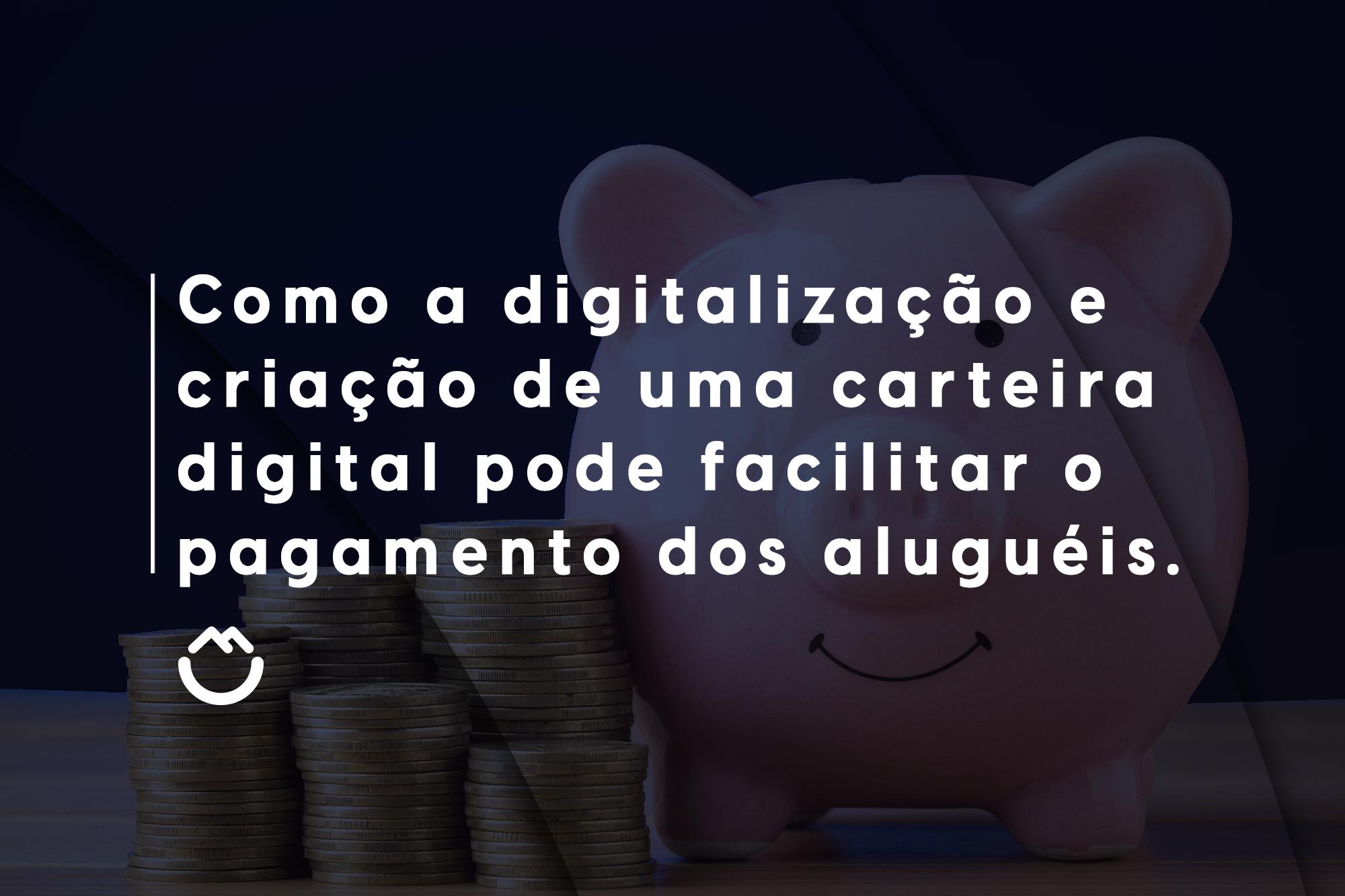 Como a digitalização e criação de uma carteira digital pode facilitar o pagamento dos aluguéis