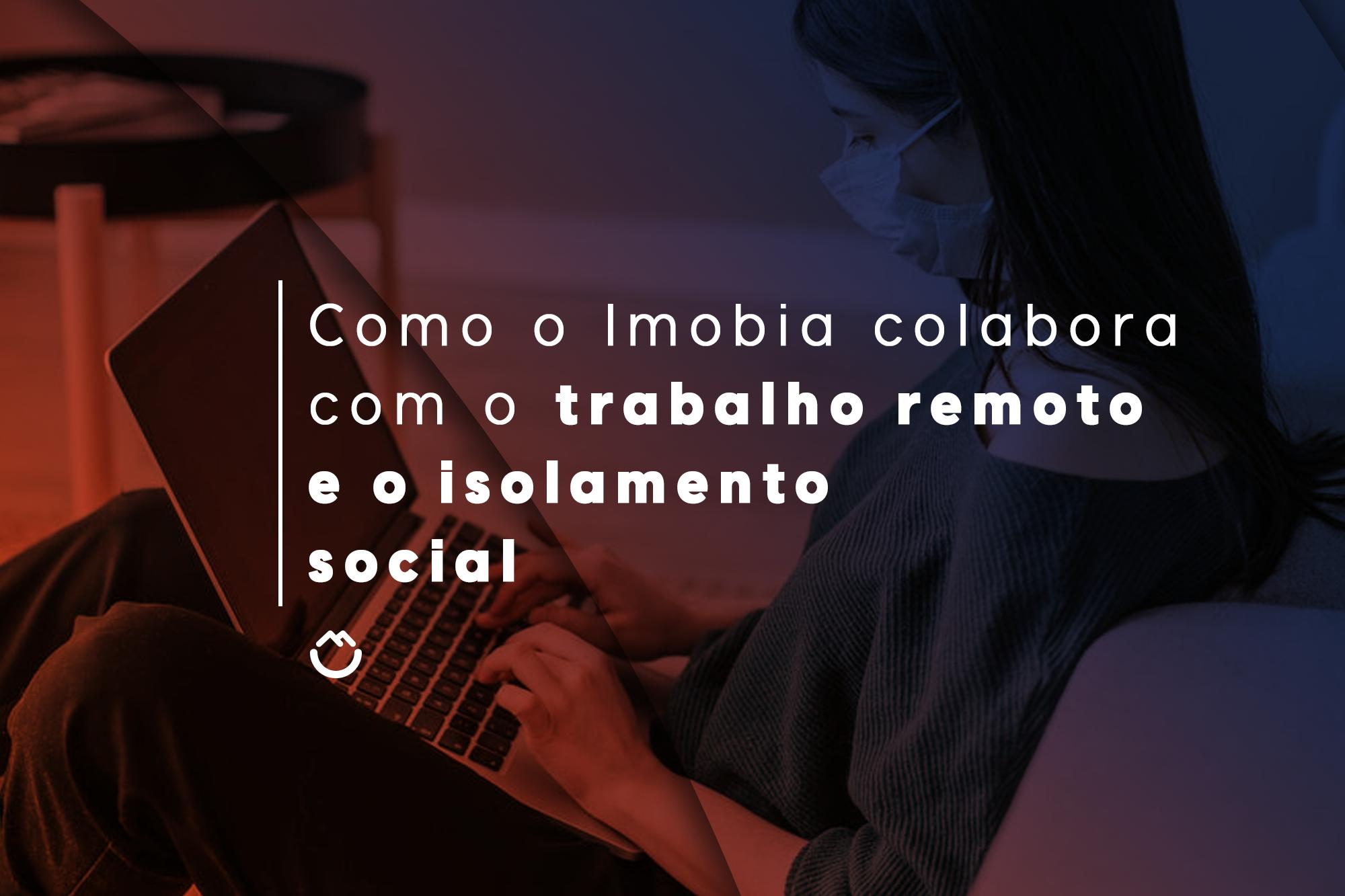 Como o Imobia colabora com o trabalho remoto e o isolamento social