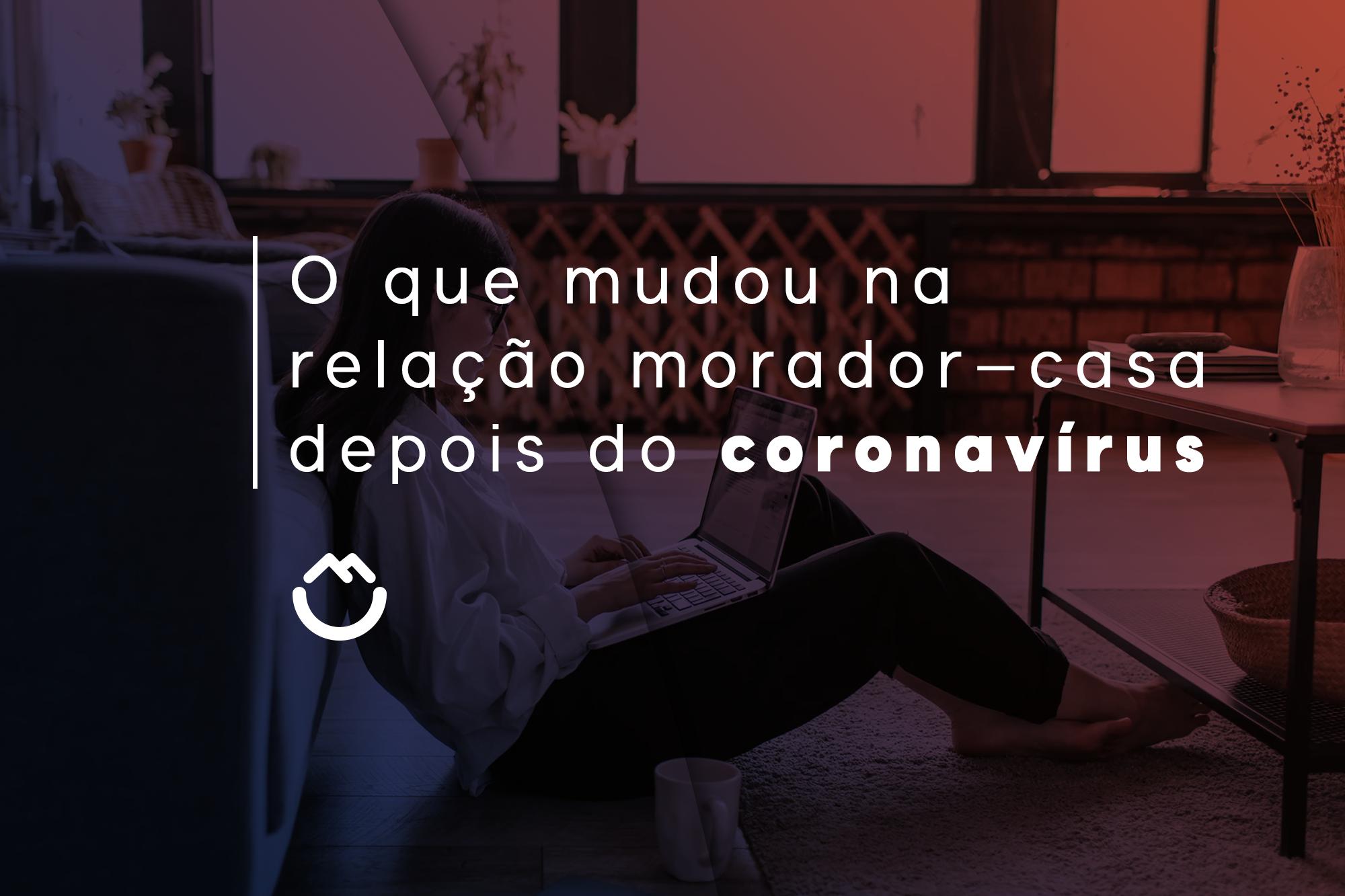 O que mudou na relação morador—casa depois do coronavírus